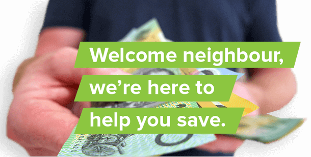 Welcome neighbour, we're here to  help you save.